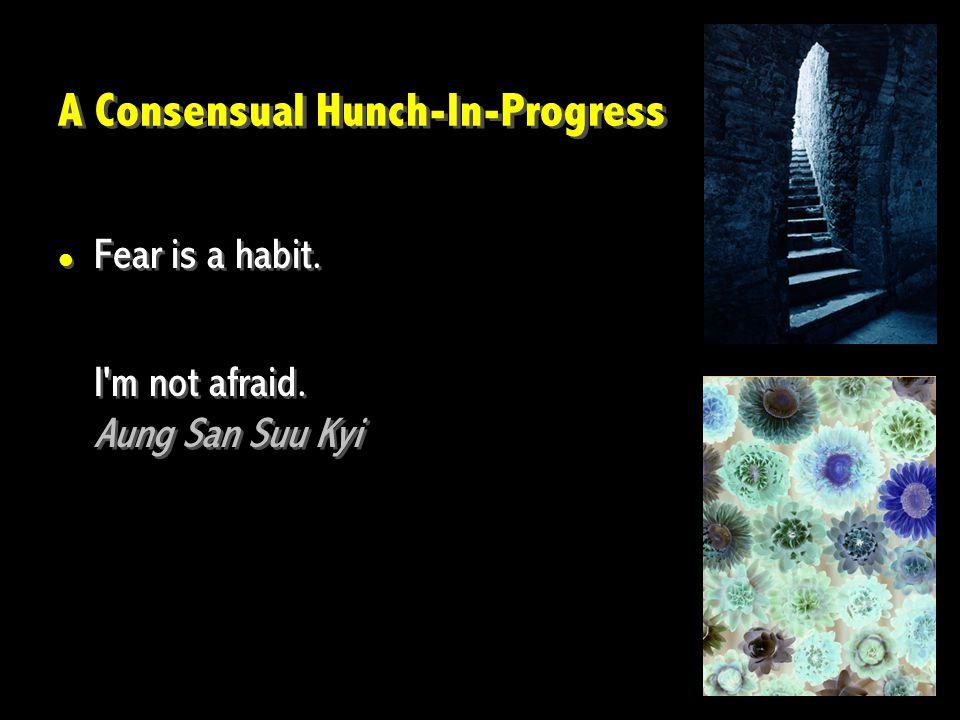 A Consensual Hunch-In-Progress Fear is a habit. I m not afraid.