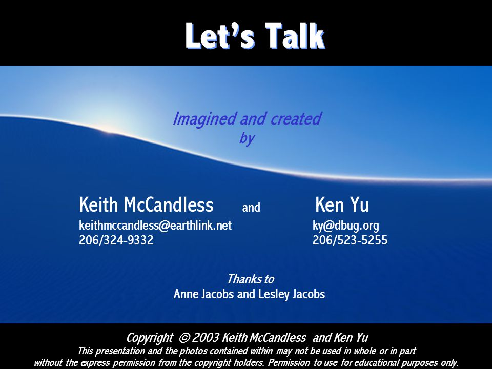 Let's Talk Imagined and created by Keith McCandless and Ken Yu keithmccandless@earthlink.net ky@dbug.org 206/324-9332 206/523-5255 Thanks to Anne Jaco