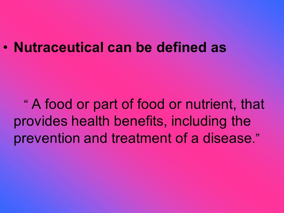 Nutraceutical can be defined as A food or part of food or nutrient, that provides health benefits, including the prevention and treatment of a disease.