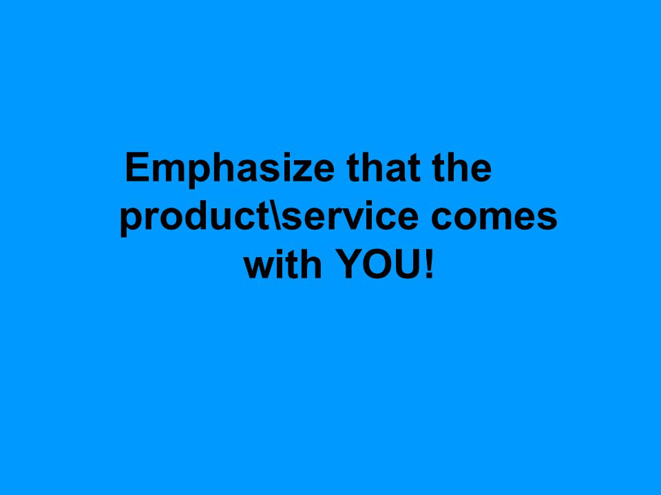 Emphasize that the product\service comes with YOU!