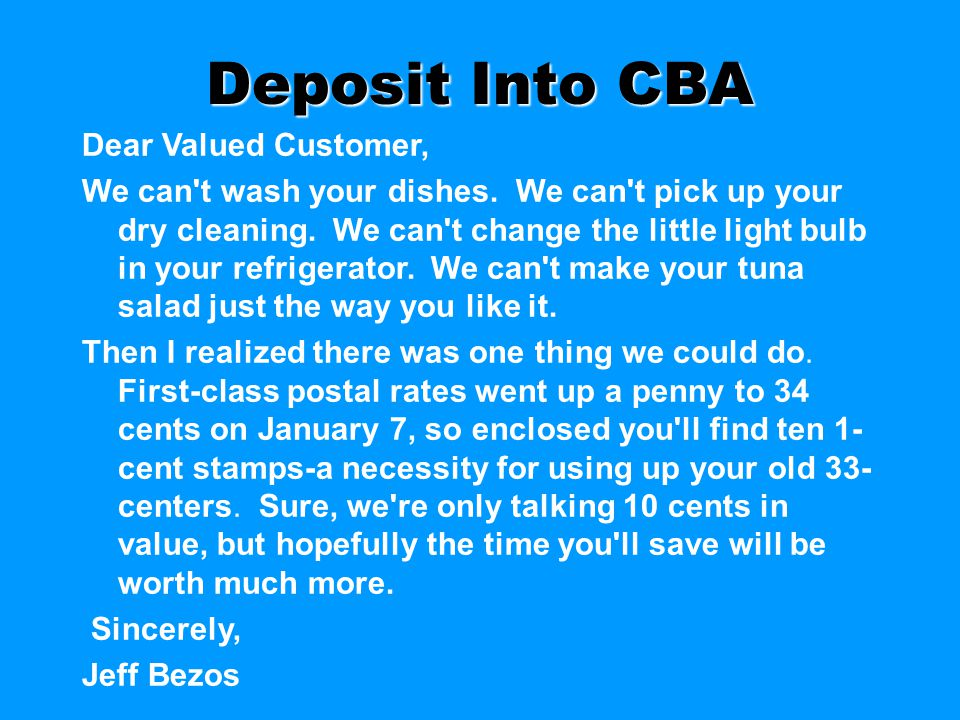 Deposit Into CBA Dear Valued Customer, We can't wash your dishes. We can't pick up your dry cleaning. We can't change the little light bulb in your re