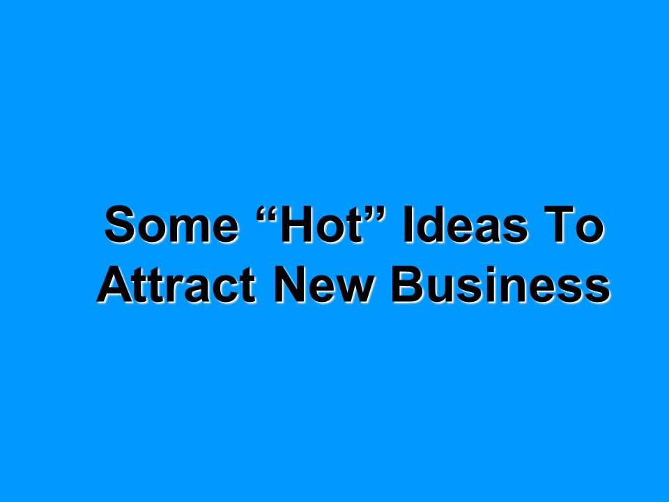 "Some ""Hot"" Ideas To Attract New Business"