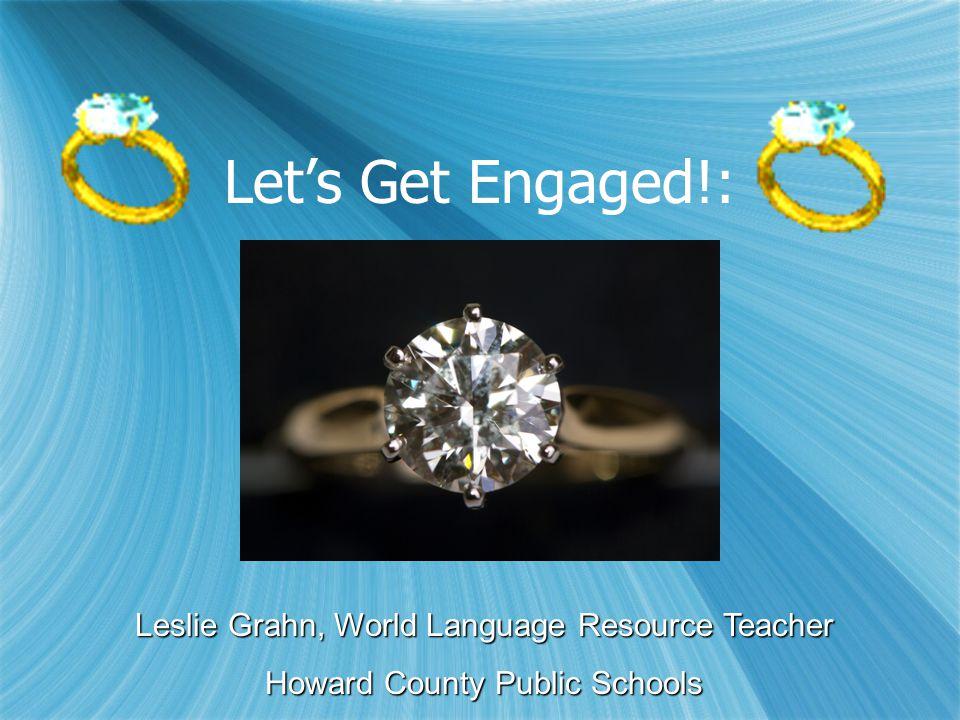 Let's Get Engaged!: Leslie Grahn, World Language Resource Teacher Howard County Public Schools