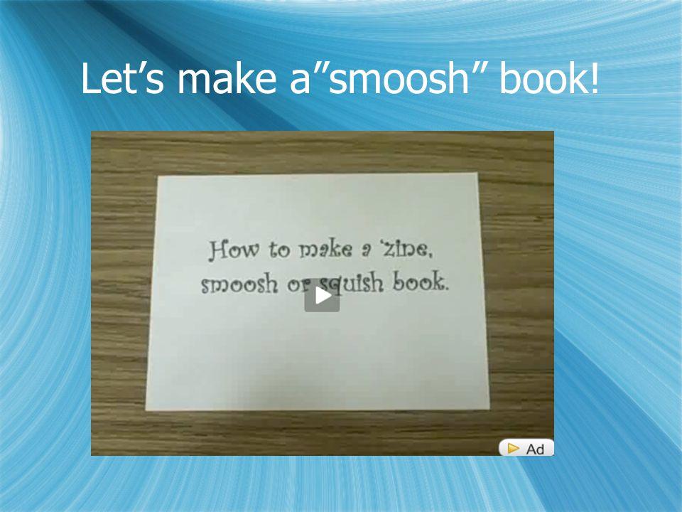"Let's make a""smoosh"" book!"