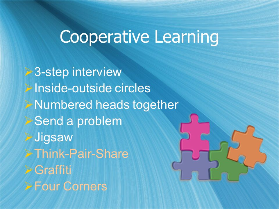 Cooperative Learning  3-step interview  Inside-outside circles  Numbered heads together  Send a problem  Jigsaw  Think-Pair-Share  Graffiti  F