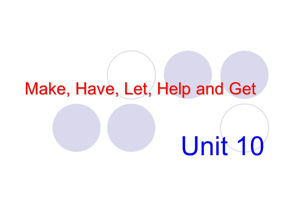 Introduction make,have, let, get and help Certain verbs show that someone is causing another person or animal to do something.
