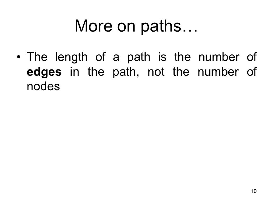 10 More on paths… The length of a path is the number of edges in the path, not the number of nodes