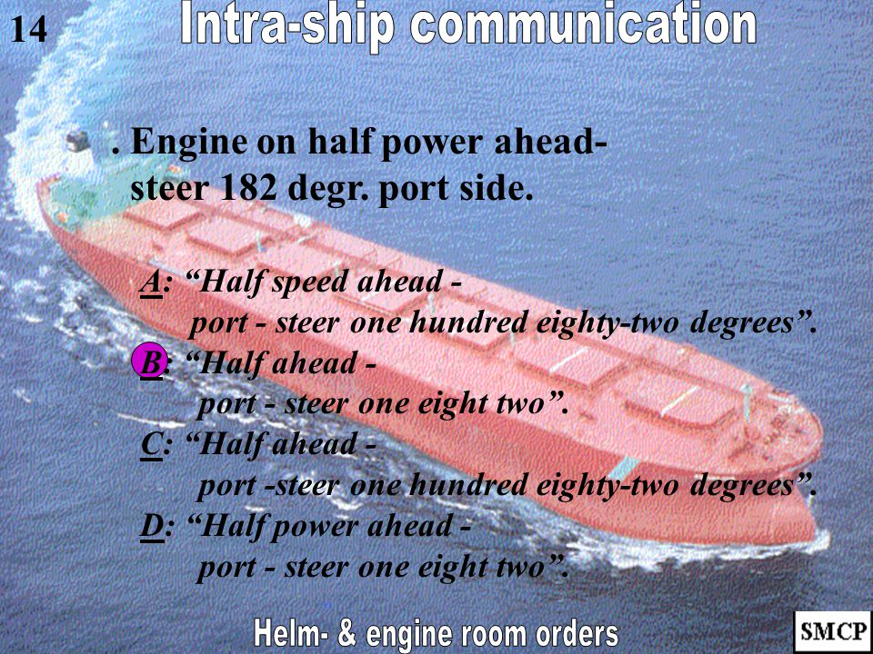 """. Steer steady course on the compass- heading. AA: """"Midships!"""" BB: """"Fore to aft!"""" CC: """"Steady as she goes!"""" DD: """"Steady!"""" EE: """"Meet her!"""" FF: """"Ease he"""
