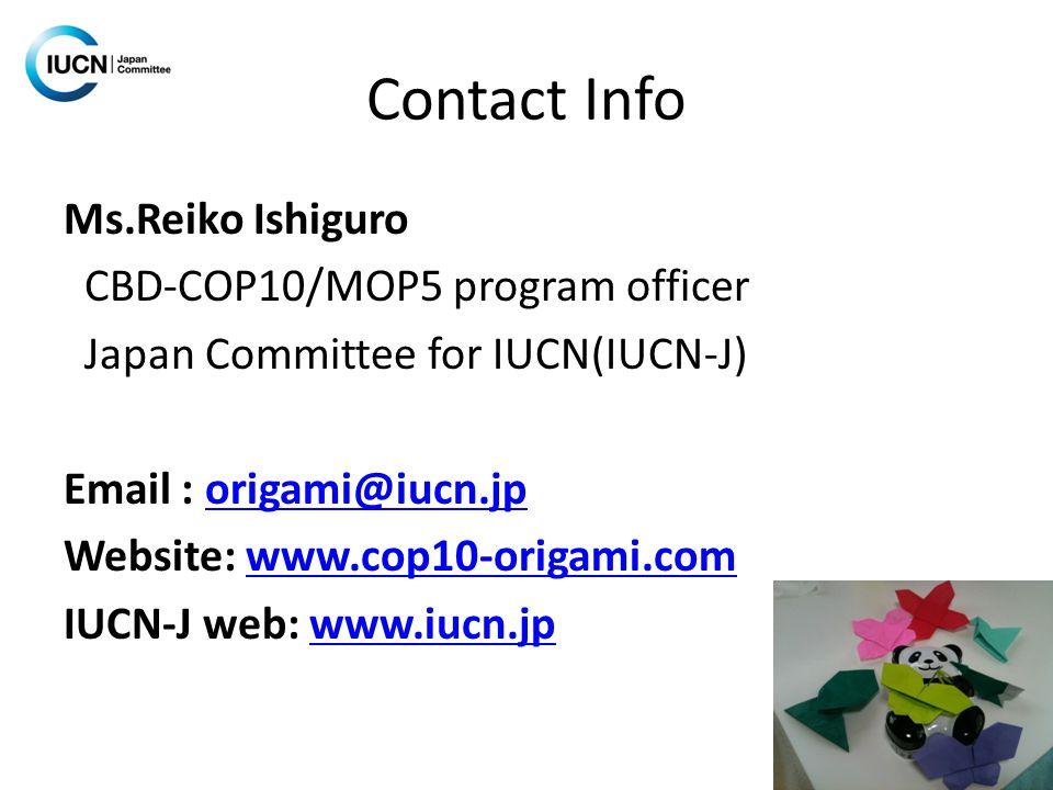 Contact Info Ms.Reiko Ishiguro CBD-COP10/MOP5 program officer Japan Committee for IUCN(IUCN-J) Email : origami@iucn.jporigami@iucn.jp Website: www.cop