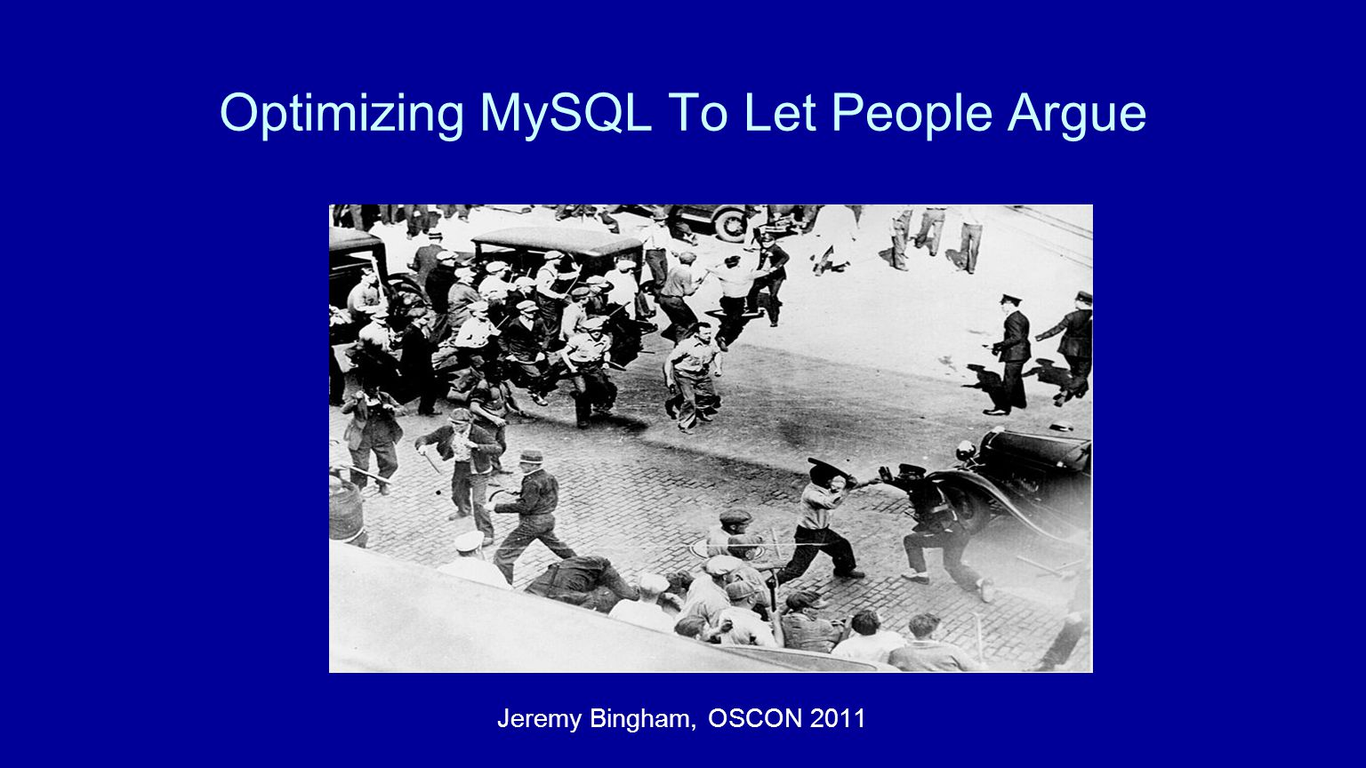 Optimizing MySQL To Let People Argue Jeremy Bingham, OSCON 2011