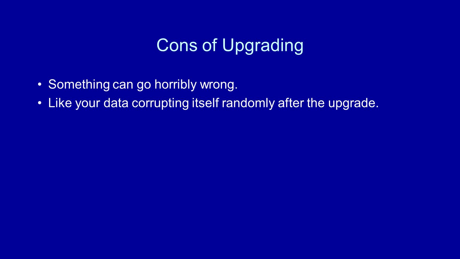 Cons of Upgrading Something can go horribly wrong.