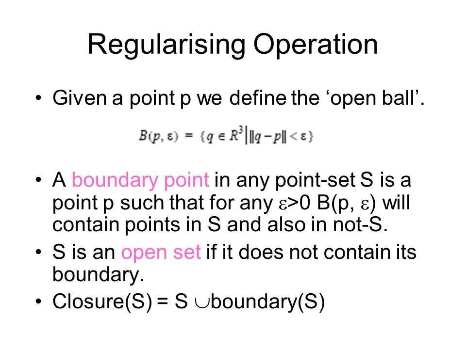 Regularising Operation Given a point p we define the 'open ball'.