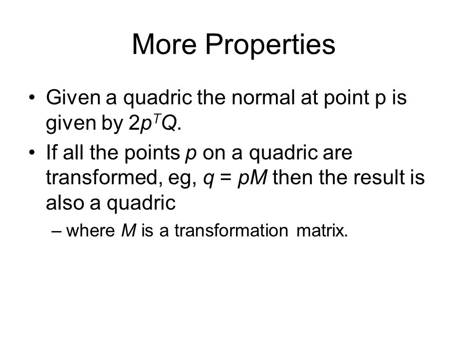 More Properties Given a quadric the normal at point p is given by 2p T Q.