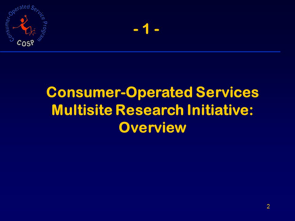 2 - 1 - Consumer-Operated Services Multisite Research Initiative: Overview