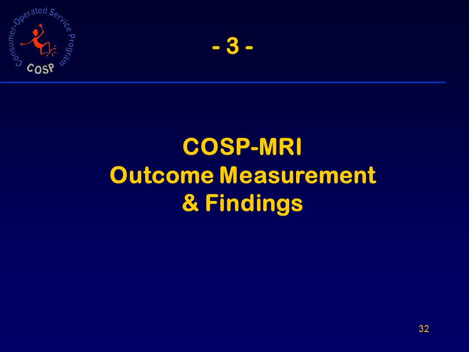 32 - 3 - COSP-MRI Outcome Measurement & Findings