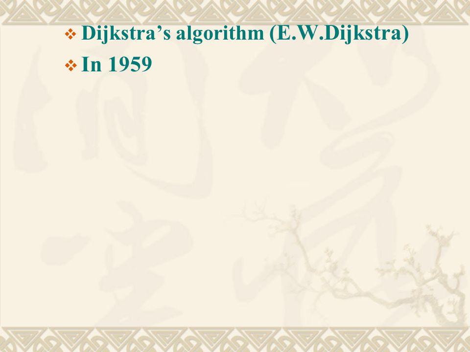  Dijkstra's algorithm (E.W.Dijkstra)  In 1959