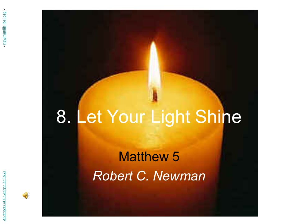Introduction In the last of our series of eight talks on light, we sketch Jesus' instructions to his followers given in the Gospel of Matthew.
