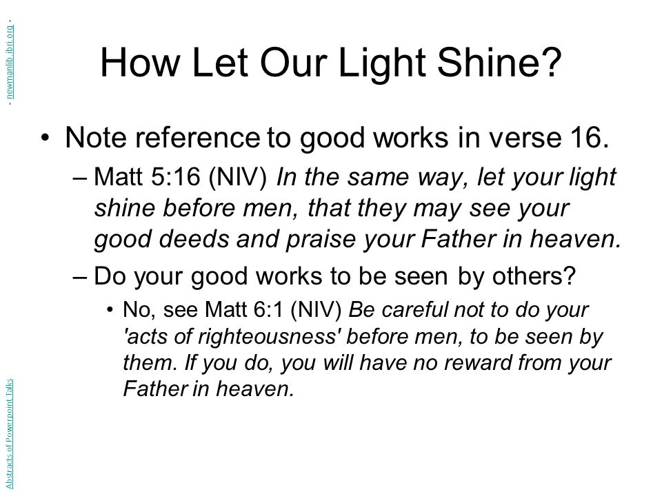 How Let Our Light Shine? Note reference to good works in verse 16. –Matt 5:16 (NIV) In the same way, let your light shine before men, that they may se