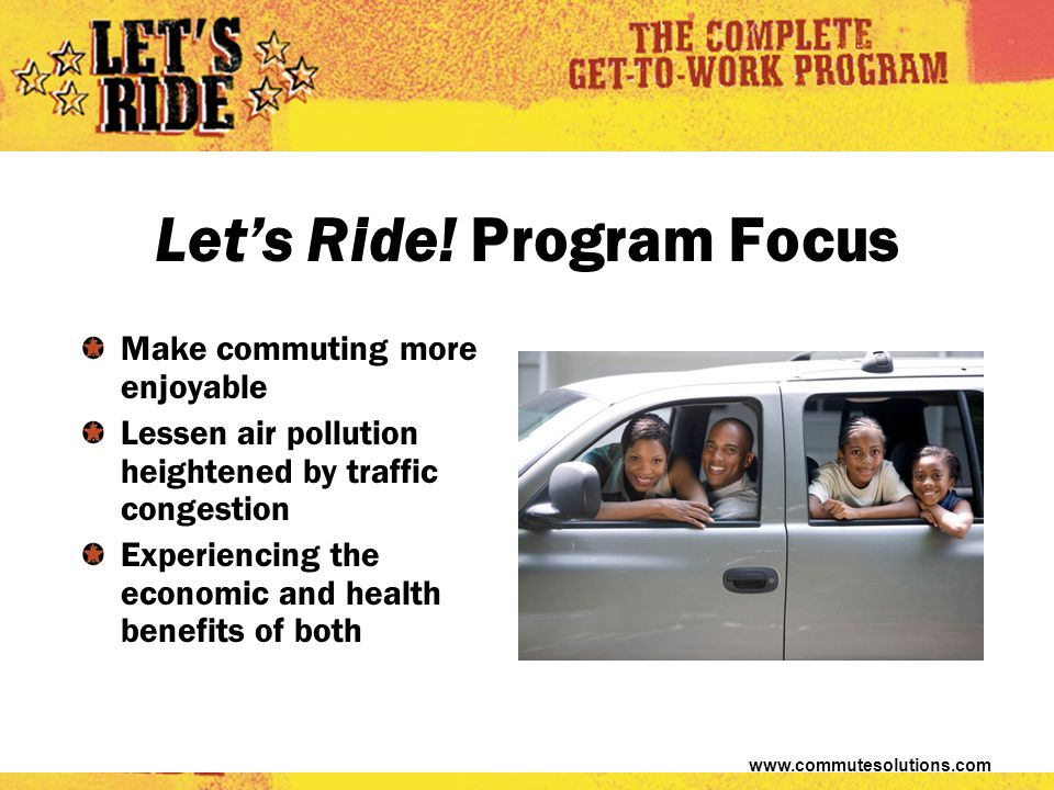 www.commutesolutions.com Make commuting more enjoyable Lessen air pollution heightened by traffic congestion Experiencing the economic and health benefits of both Let's Ride.