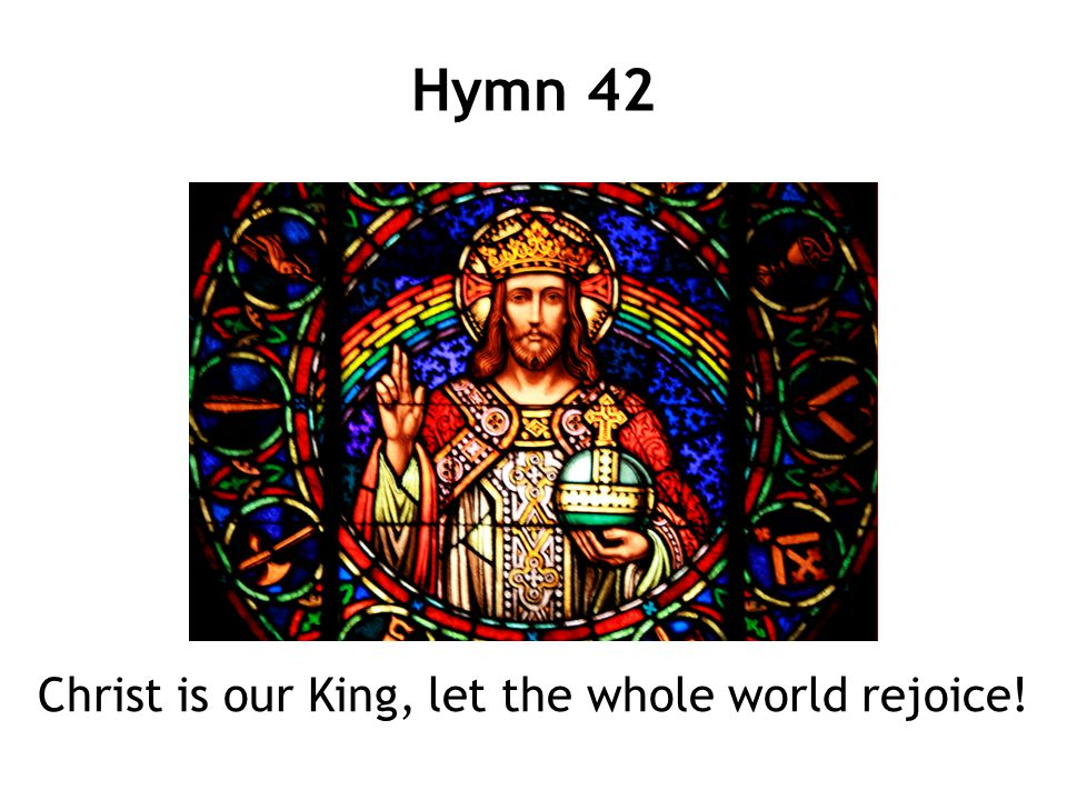 Christ is our King, let the whole world rejoice.May all the nations sing out with one voice.