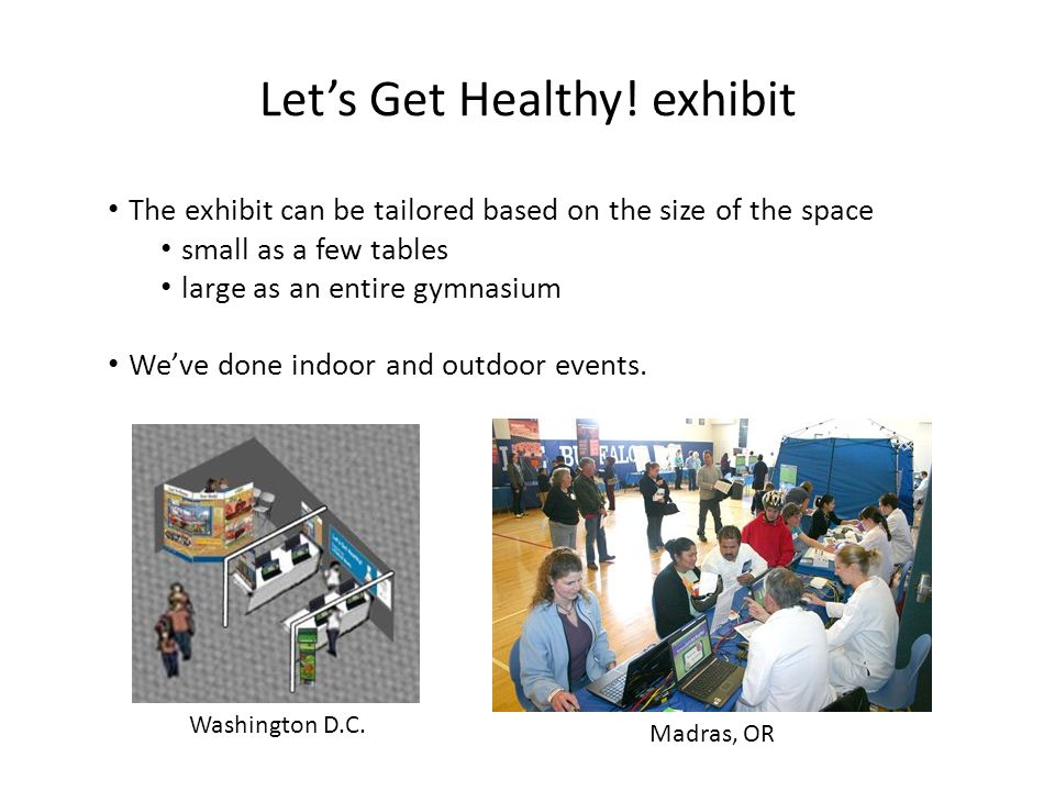 Let's Get Healthy! exhibit The exhibit can be tailored based on the size of the space small as a few tables large as an entire gymnasium We've done in
