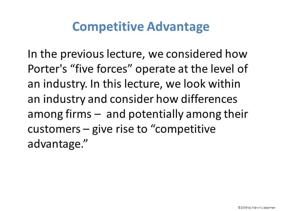 Competitive Advantage In the previous lecture, we considered how Porter s five forces operate at the level of an industry.