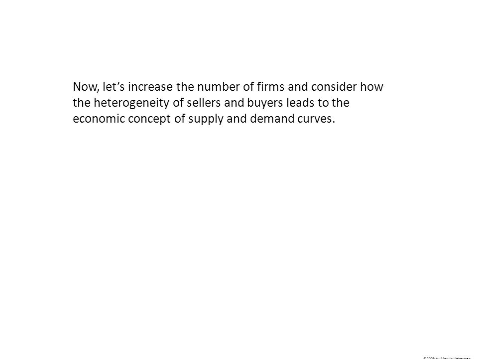 Now, let's increase the number of firms and consider how the heterogeneity of sellers and buyers leads to the economic concept of supply and demand curves.