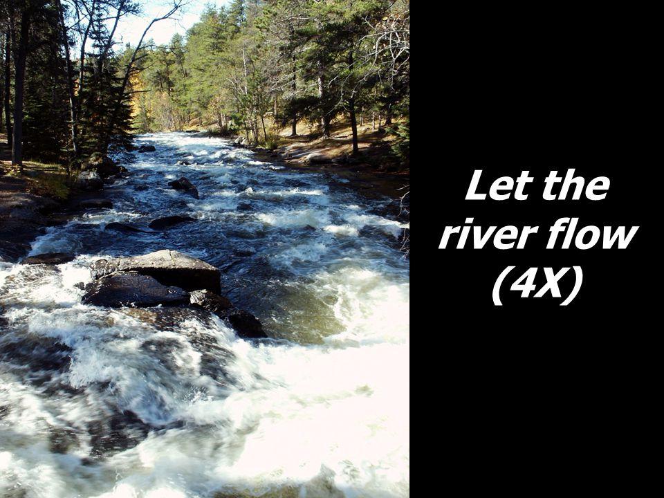 Let the river flow (4X)
