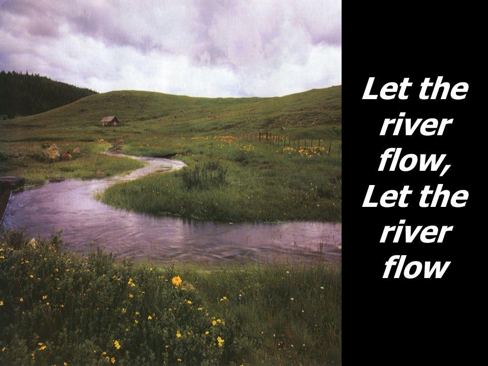 Let the river flow, Let the river flow