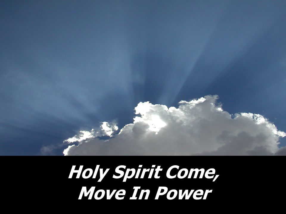 Holy Spirit Come, Move In Power