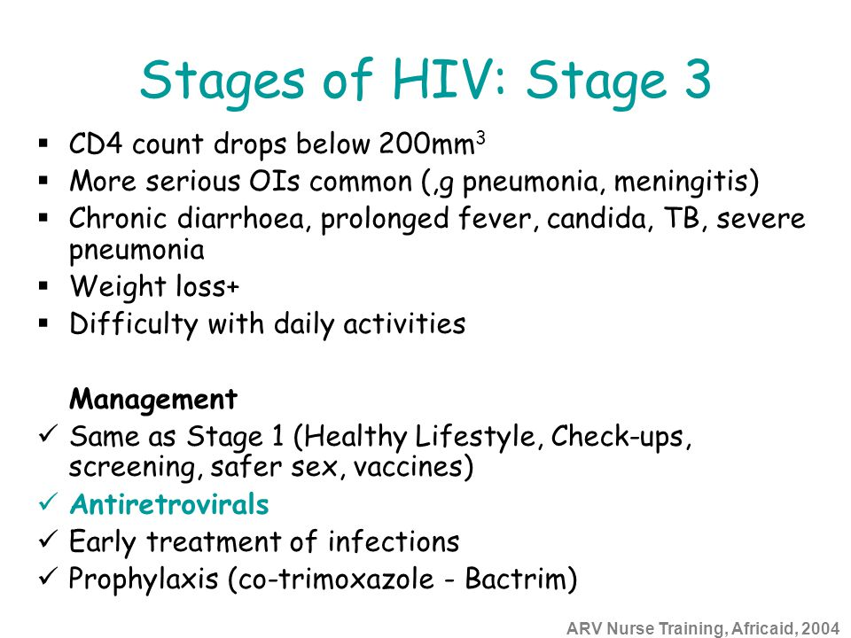 ARV Nurse Training, Africaid, 2004 Stages of HIV: Stage 3  CD4 count drops below 200mm 3  More serious OIs common (,g pneumonia, meningitis)  Chron