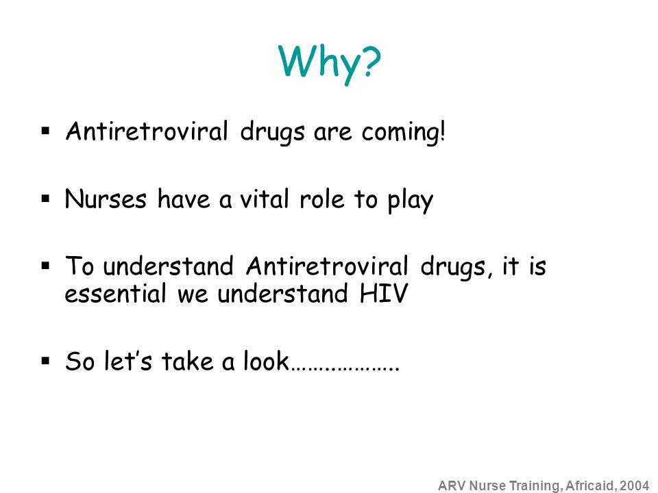 ARV Nurse Training, Africaid, 2004 Why. Antiretroviral drugs are coming.
