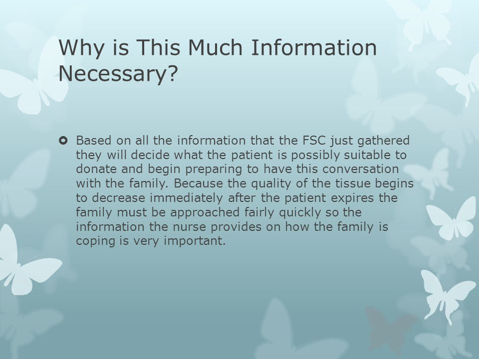 Why is This Much Information Necessary?  Based on all the information that the FSC just gathered they will decide what the patient is possibly suitab