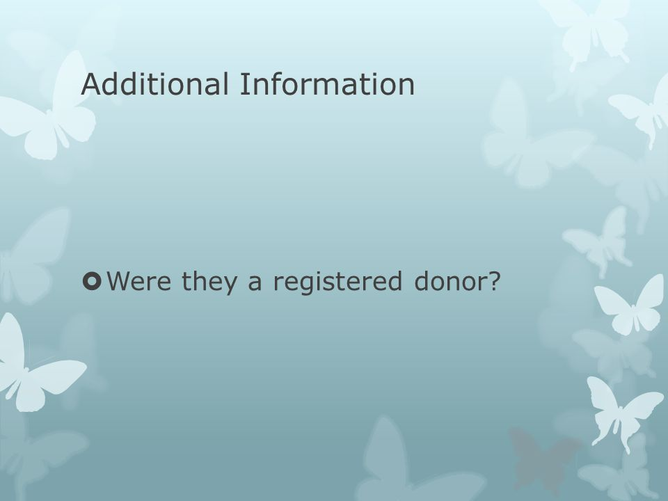Additional Information  Were they a registered donor?