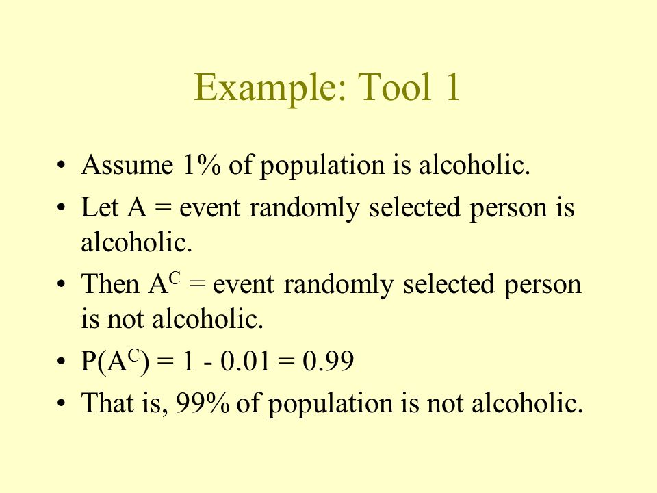 Example: Tool 1 Assume 1% of population is alcoholic.