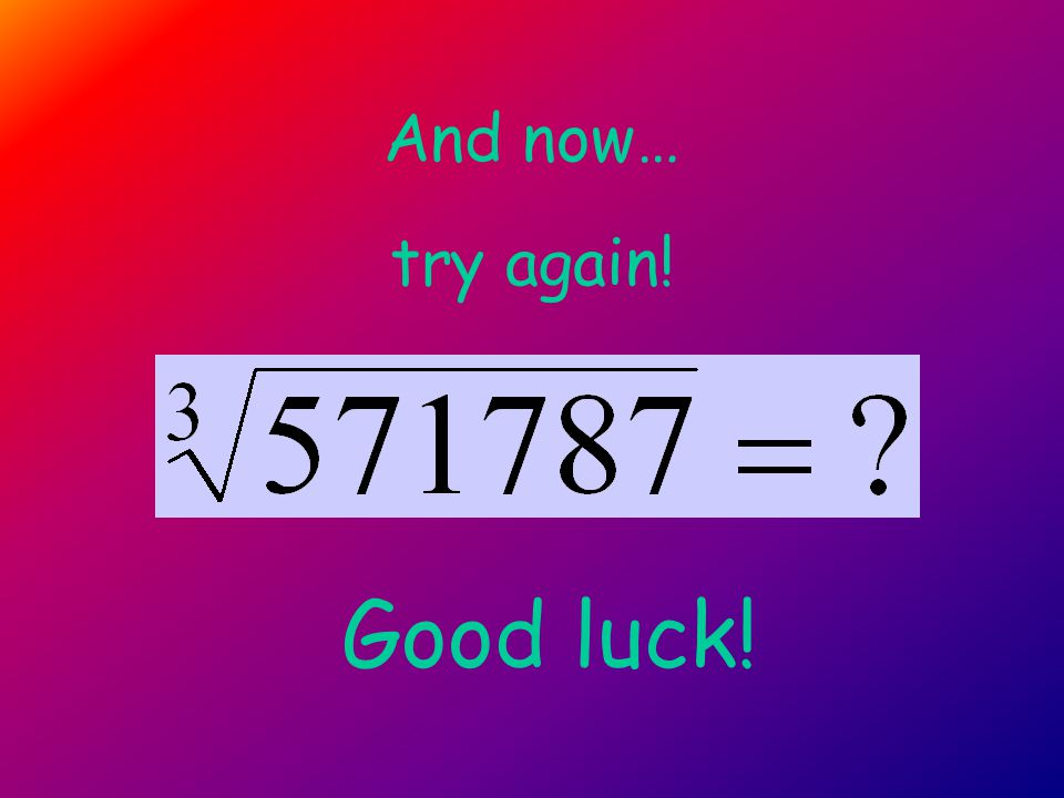 And now… Good luck! try again!