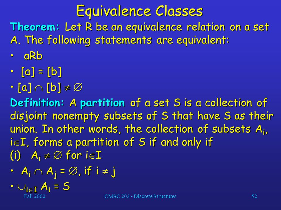 Fall 2002CMSC 203 - Discrete Structures52 Equivalence Classes Theorem: Let R be an equivalence relation on a set A. The following statements are equiv