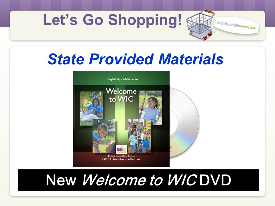 Let's Go Shopping! State Provided Materials Your WIC Foods