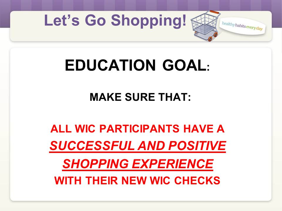 Let's Go Shopping! THIS SESSION OVERVIEW 1.PARTICIPATE in the Group Education (for existing participants) 2.REVIEW the Individual Education (for exist