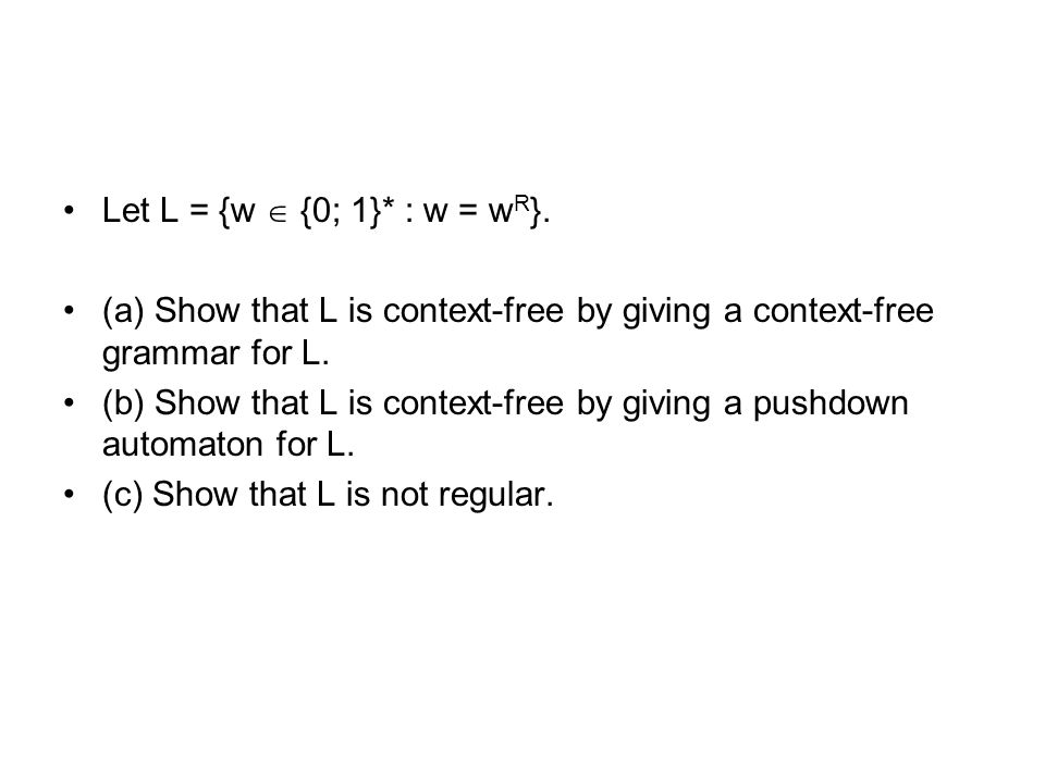 Let L = {w  {0; 1}* : w = w R }.