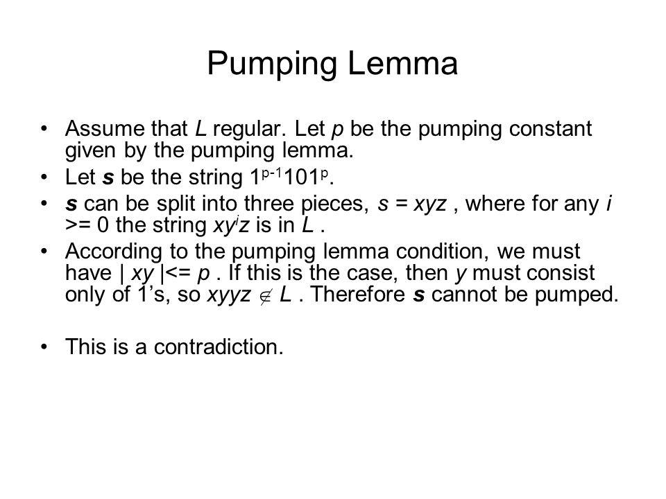 Pumping Lemma Assume that L regular.Let p be the pumping constant given by the pumping lemma.