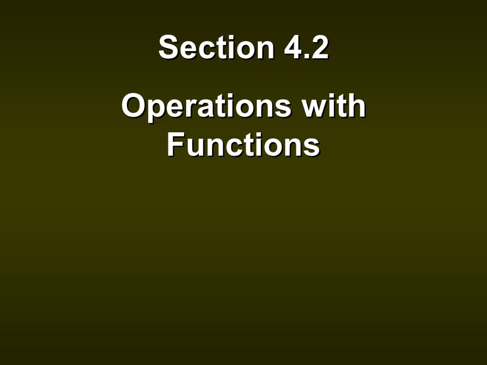 Section 4.2 Operations with Functions Section 4.2 Operations with Functions