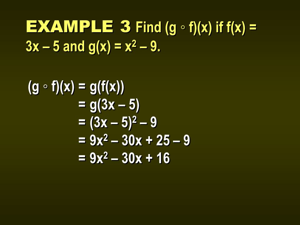 EXAMPLE 3 Find (g ◦ f)(x) if f(x) = 3x – 5 and g(x) = x 2 – 9.