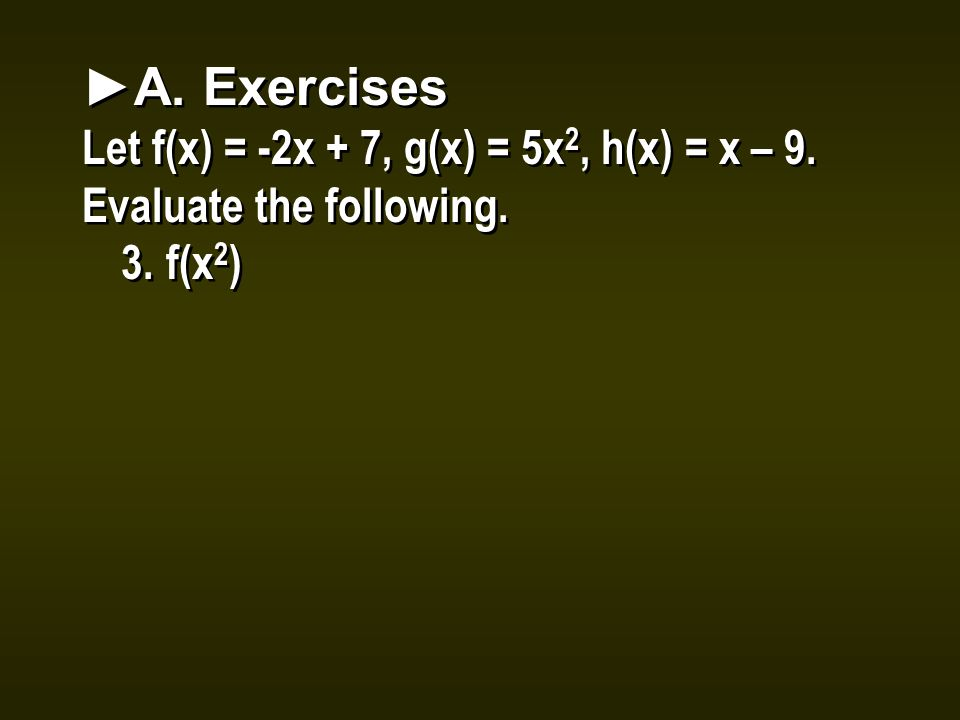 ►A. Exercises Let f(x) = -2x + 7, g(x) = 5x 2, h(x) = x – 9.