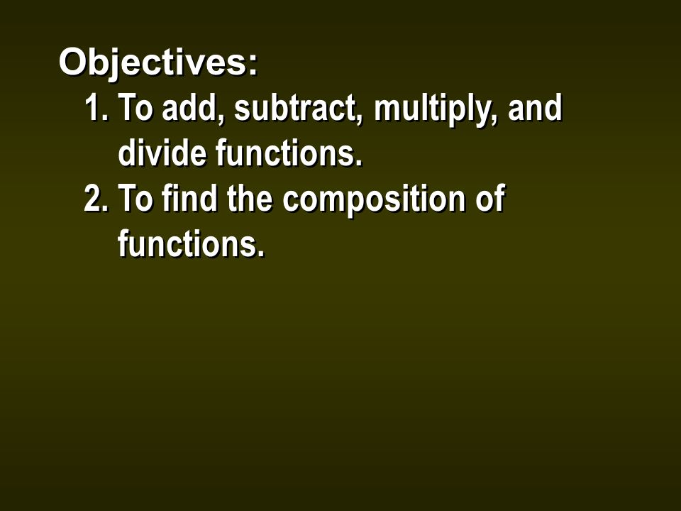 Objectives: 1.To add, subtract, multiply, and divide functions.