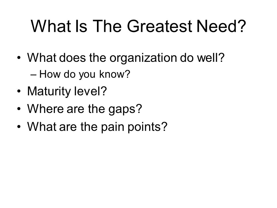 What Is The Greatest Need. What does the organization do well.