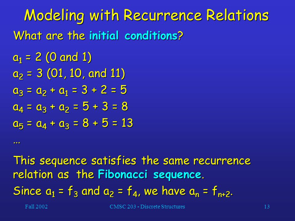Fall 2002CMSC 203 - Discrete Structures13 Modeling with Recurrence Relations What are the initial conditions.