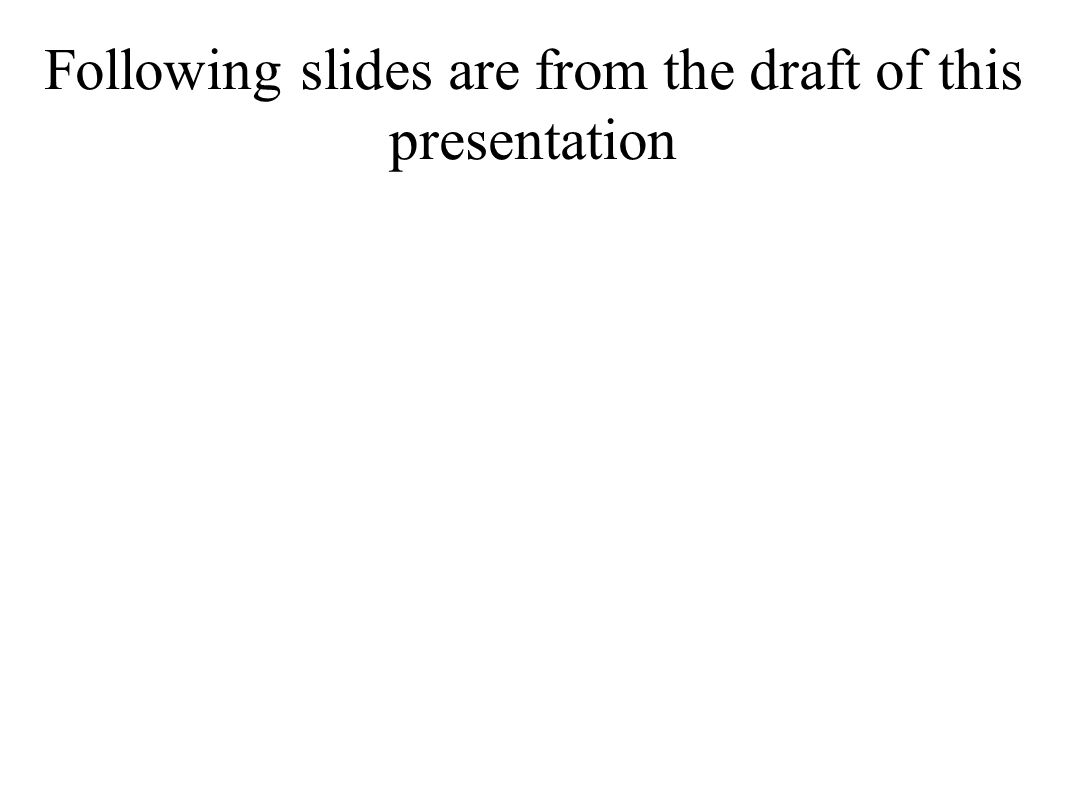 Following slides are from the draft of this presentation