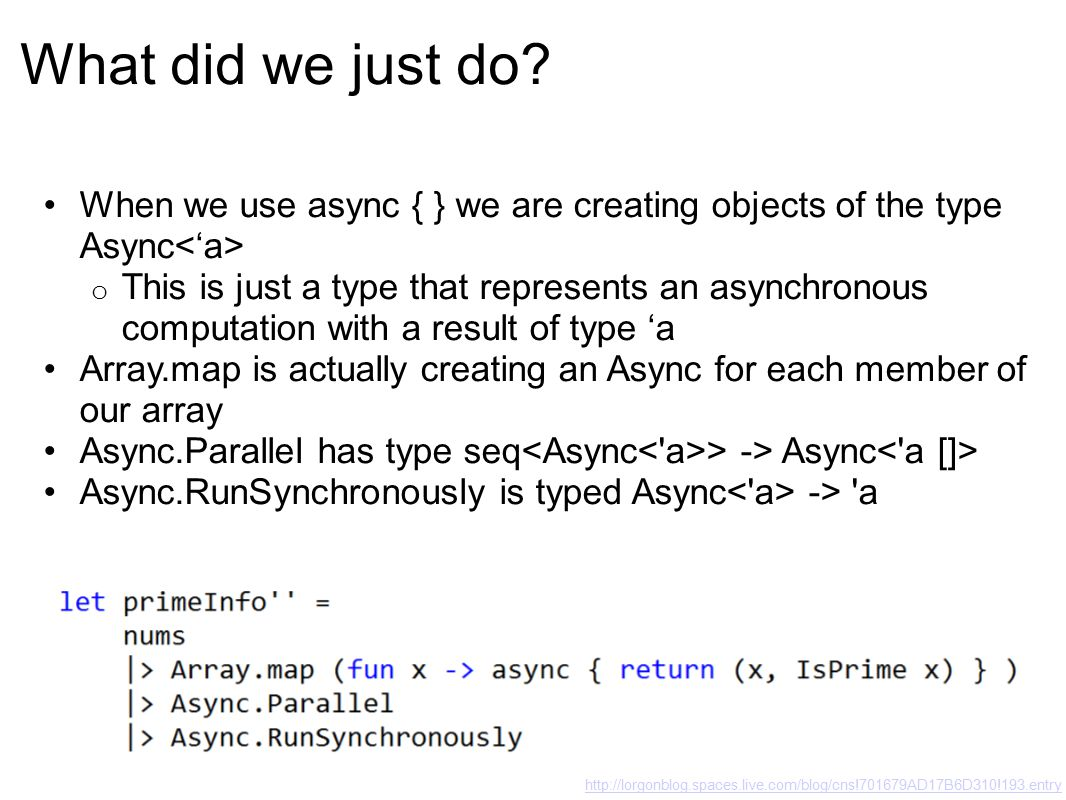 Some notes http://lorgonblog.spaces.live.com/blog/cns!701679AD17B6D310!193.entry the async keyword isn't the only way to create the Async type o Library calls like Stream.AsyncRead o Begin and End method calls The RunSynchronously function isn't the only way to execute parallel code (more on that later)