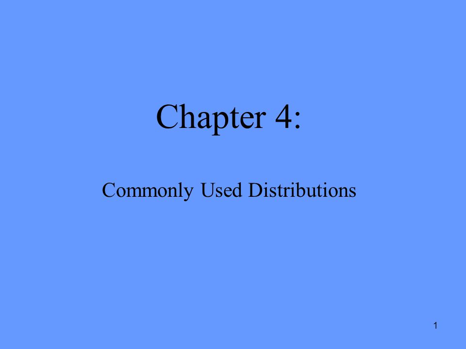 1 Chapter 4: Commonly Used Distributions